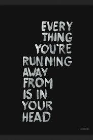 running away is in your head