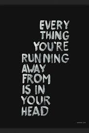 running away is in your head